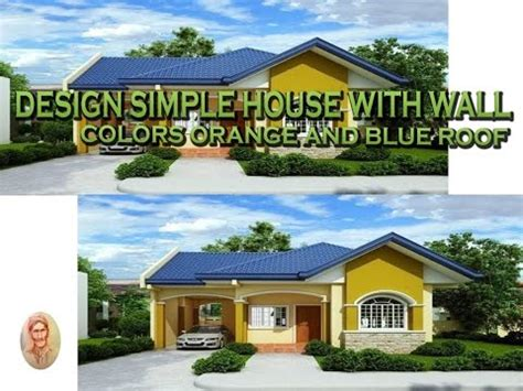 design simple house  wall colors orange  blue roof youtube