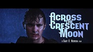 """WATCH: """"Across The Crescent Moon"""" Theatrical Trailer ..."""