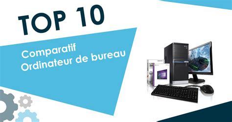 comparatif ordinateur de bureau meilleur ordinateur de bureau 2018 top 10 et comparatif