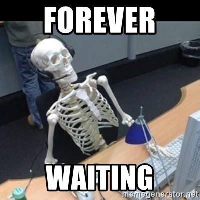Waiting Meme - forever waiting skeleton computer meme generator