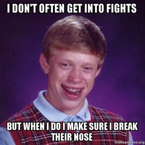 But When I Do Meme - i don t often get into fights but when i do i make sure i break their nose make a meme