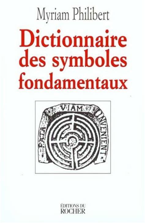Livre  Dictionnaire Des Symboles Fondamentaux Et Leurs