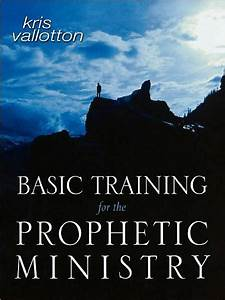 Basic Training For The Prophetic Ministry  A Call To