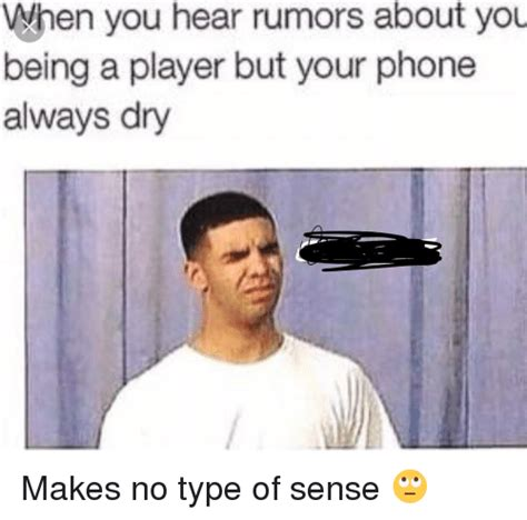 Memes About Memes - when you hear rumors about you being a player but your phone always dry makes no type of sense