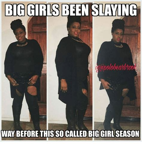 Big Girl Meme - big girls been slaying way before this so called biggirlseason meme on sizzle