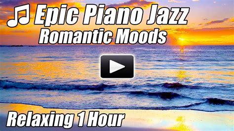 Piano Jazz Music Smooth Instrumental Romantic Piano Songs