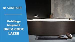 Habillage De Baignoire : habillage de baignoire dress code lazer youtube ~ Dode.kayakingforconservation.com Idées de Décoration