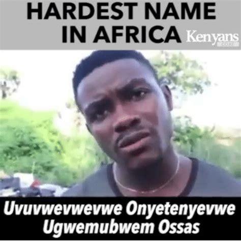 Africa Memes - hardest name in africa kenyans uvuvwevwevwe onyetenyevwe ugwemubwem ossas africa meme on sizzle