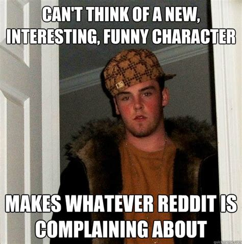 Funny Character Memes - can t think of a new interesting funny character makes whatever reddit is complaining about