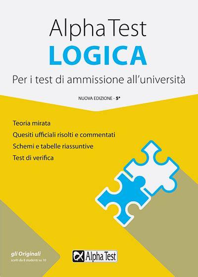 Test Logica Università - libri per test di ammissione universit 224 maturit 224 e