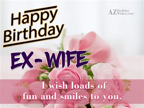 Happy birthday my dear friend. Birthday Wishes For Ex Wife