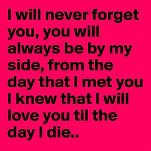 I will never forget you, you will always be by my side ...