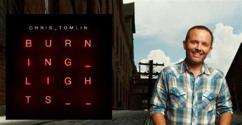 Chris Tomlin Burning Lights by Whom Shall I Fear