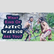 What Kind Of Aztec Warrior Are You?  Quiz  Quizonycom