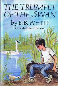The Trumpet Of The Swan By Eb White U0026 Edward Frascino