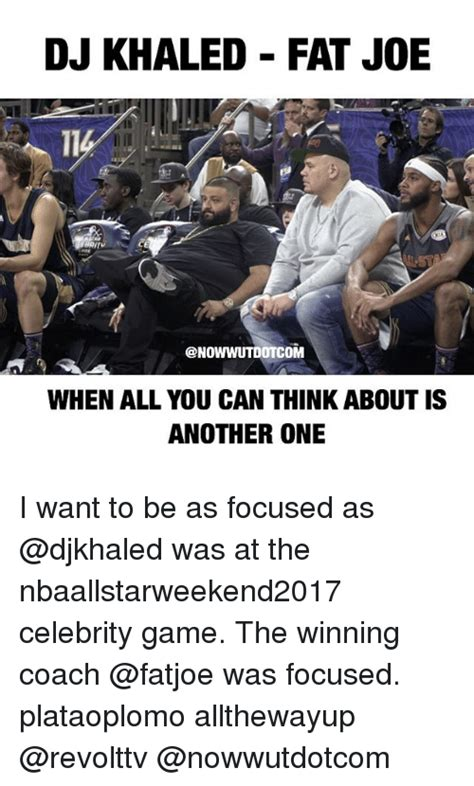 Fat Joe Meme - dj khaled fat joe when all you can think about is another one i want to be as focused as was at