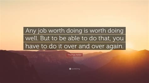 thomas keller quote  job worth   worth