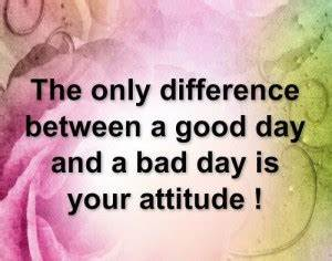Good Days Bad D... Good Bad Day Quotes