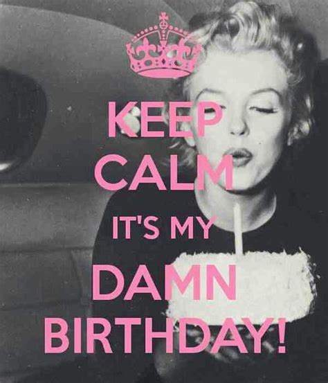 Birthday Bitch Meme - keep calm its my birthday marilyn monroe pinterest ps december and keep calm
