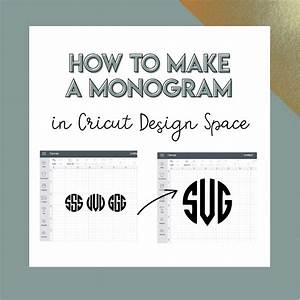 how to create a monogram in cricut design space svg me With how to make a monogram