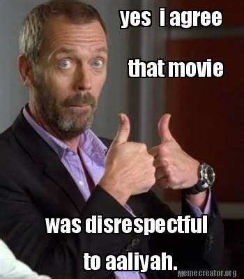 I Agree Meme - meme creator yes i agree that movie was disrespectful to aaliyah meme generator at