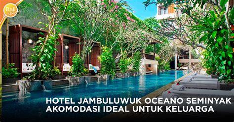 hotel jambuluwuk oceano seminyak akomodasi ideal
