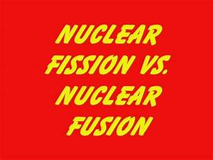 Nuclear Fission Vs  Nuclear Fusion On Vimeo