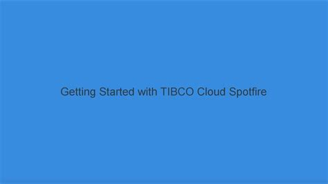 spotfire cloud getting started with tibco cloud spotfire