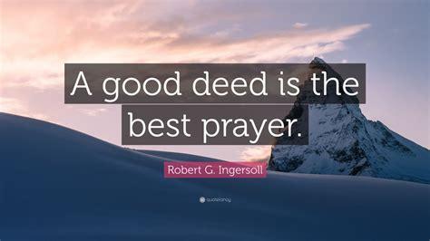 robert  ingersoll quote  good deed    prayer