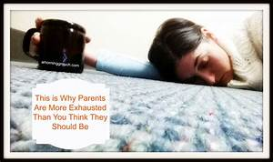 This Is Why Parents Are More Exhausted Than You Think They ...