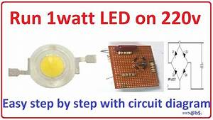 How To Run 1 Watt Led Bulb On 220v - Easy Step By Step With Circuit Diagram