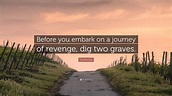 "Confucius Quote: ""Before you embark on a journey of ..."