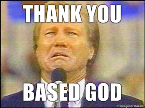 Thank You Based God Meme - my blog is amazing a history of swag