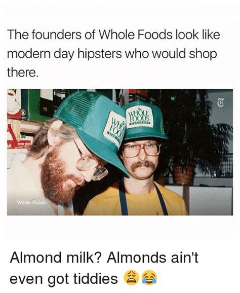 Whole Foods Meme - 25 best memes about almond milk almond milk memes