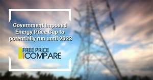 Government Imposed Energy Price Cap to potentially run ...