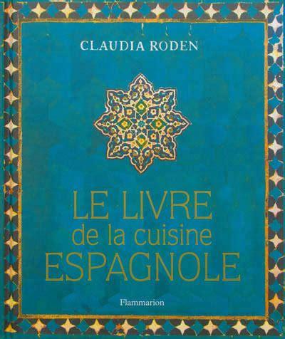 la cuisine espagnole exposé livre le livre de la cuisine espagnole roden