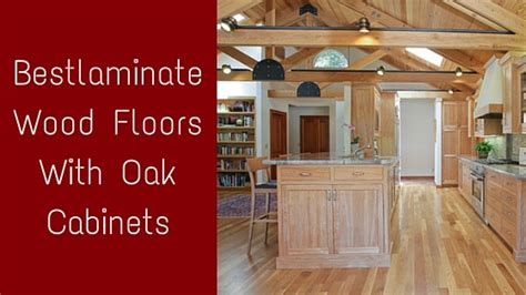 what color wood floor goes with oak cabinets bestlaminate wood floors with oak cabinets