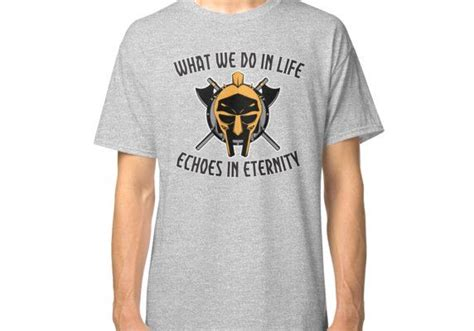 What We Do In Life Echoes In Eternity Saying Classic T ...