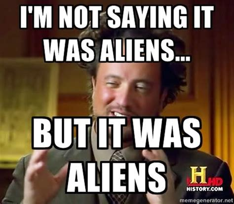 History Aliens Meme - image 158329 ancient aliens know your meme