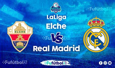 Elche vs Real Madrid en VIVO Online y en DIRECTO la Liga ...