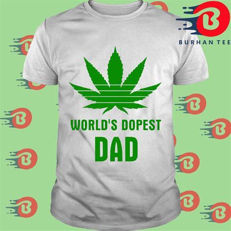 Weed Worlds Dopest Dad Tee Shirt Hoodie Sweatshirt And