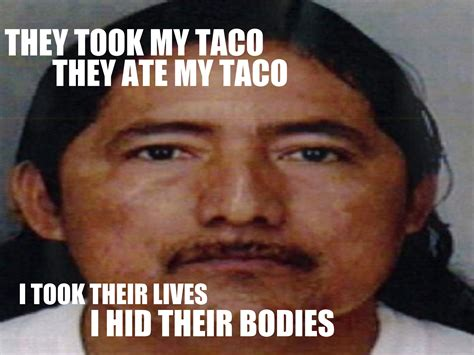 Taco Meme - they took my taco know your meme