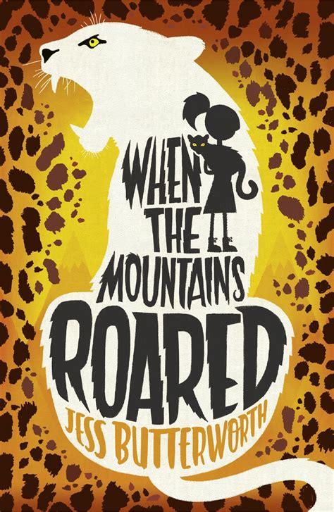 When the Mountains Roared by Jess Butterworth   Hachette UK