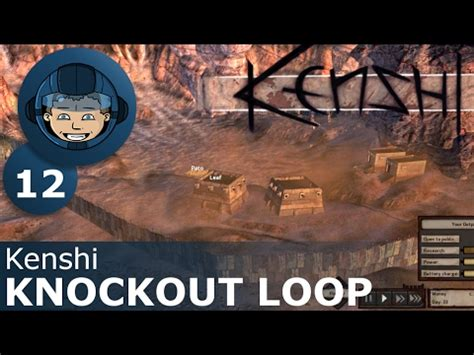Knockout Loop  Kenshi Ep #12  Kenshi Sandbox Rpg