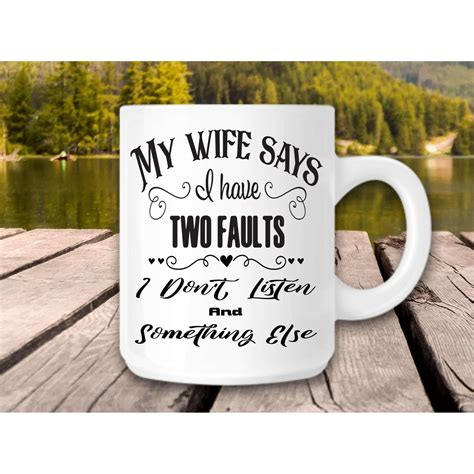 Free returns high quality printing fast shipping. Funny, coffee mug for husband, My wife says I have two faults | Husband humor, Cute quotes, Mugs