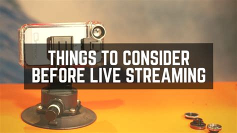 Live Streaming Things To Consider Before Going Live With