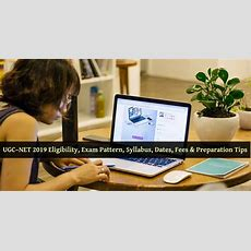 Ugcnet 2019 Eligibility, Exam Pattern, Syllabus, Dates, Fees & Preparation Tips