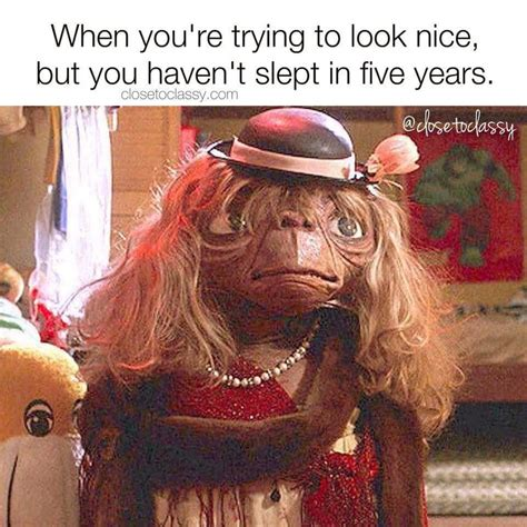 Et Meme - when you re trying to look nice but you haven t slept in 5 years memes et phone home memes et
