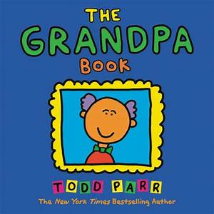 The Grandpa Book By Todd Parr  Paperback