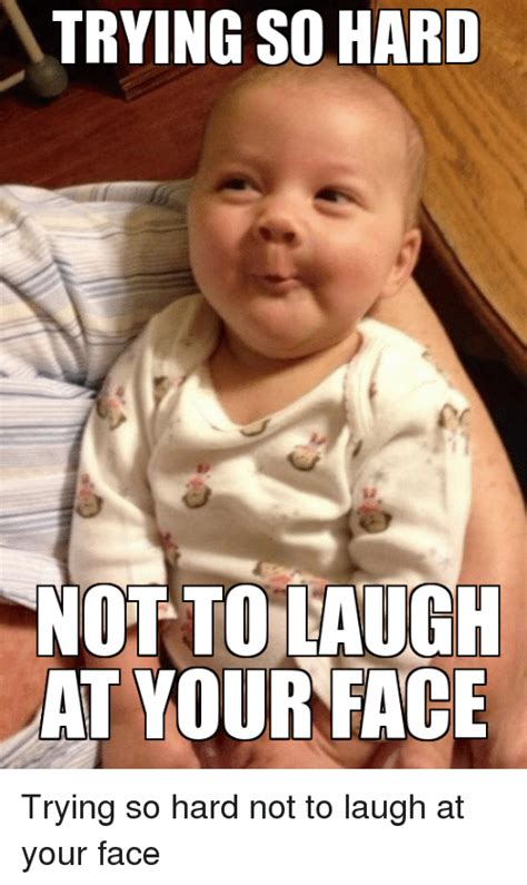 Trying Not To Laugh Meme - trying so hard not to laugh at your face trying so hard not to laugh at your face funny meme